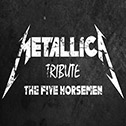 Metallica Tribute ''The Five Horsemen''